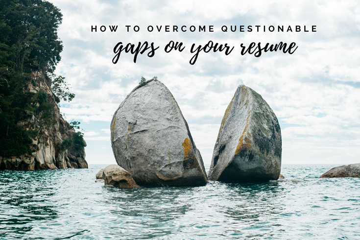 how to overcome questionable gaps on your resume panash passion